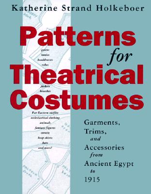 Patterns for Theatrical Costumes By Holkeboer, Katherine Strand